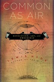 Lewis Hyde, author of Common as Air: Revolution, Art, and ...